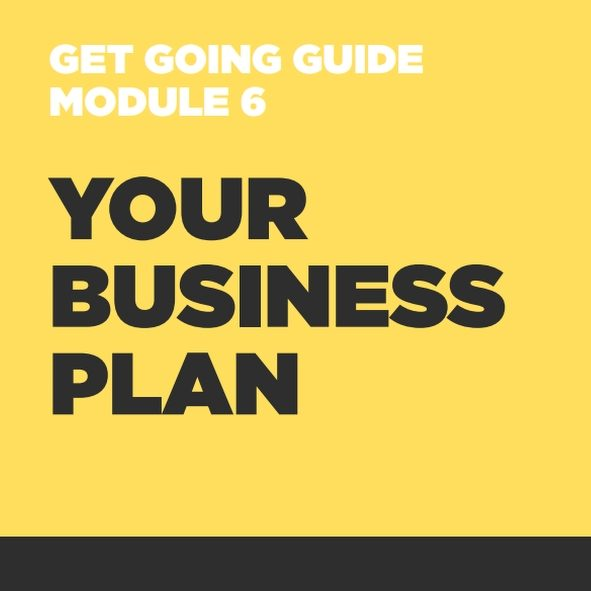 GET GOING GUIDES - Module 6 - Your Business Plan